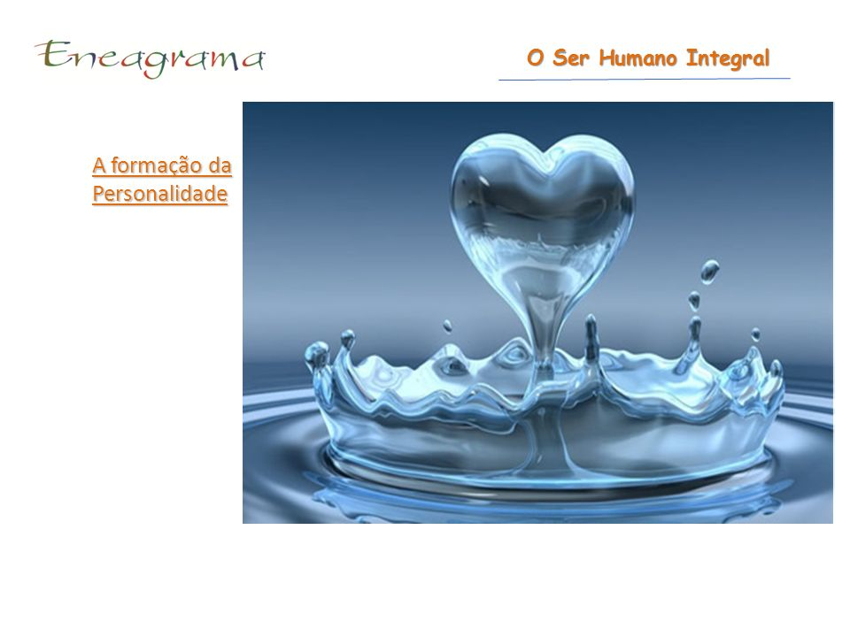 A formação da Personalidade O Ser Humano Integral