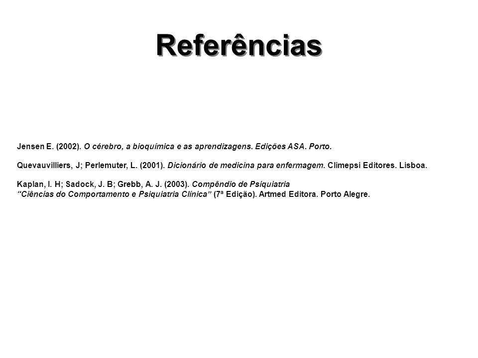 Referências Jensen E. (2002). O cérebro, a bioquímica e as aprendizagens. Edições ASA. Porto.