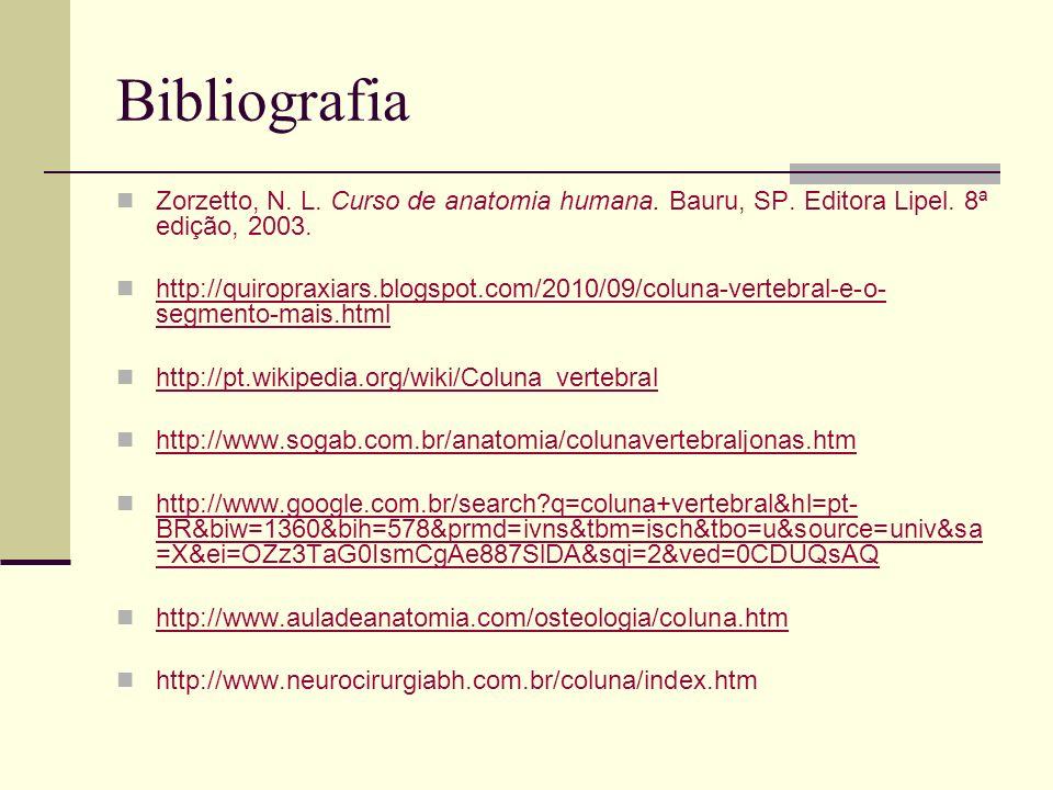 Bibliografia Zorzetto, N. L. Curso de anatomia humana. Bauru, SP. Editora Lipel. 8ª edição, 2003.