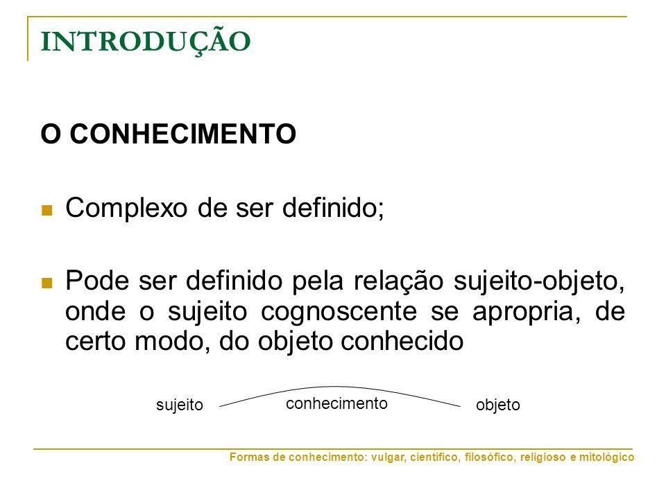INTRODUÇÃO O CONHECIMENTO Complexo de ser definido;
