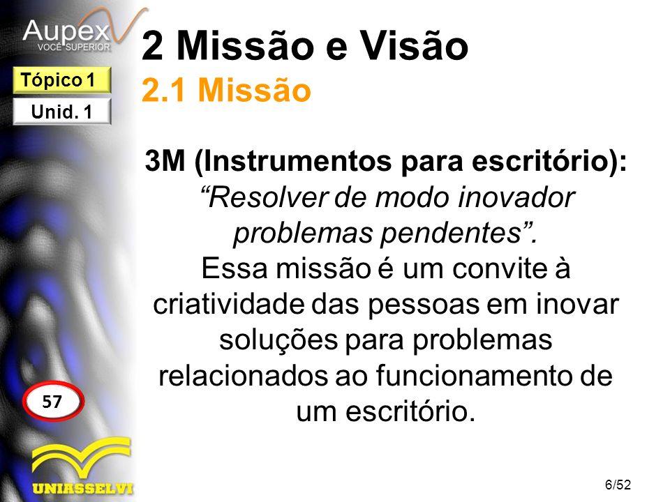 2 Missão e Visão 2.1 Missão Tópico 1. Unid. 1. 3M (Instrumentos para escritório): Resolver de modo inovador problemas pendentes .