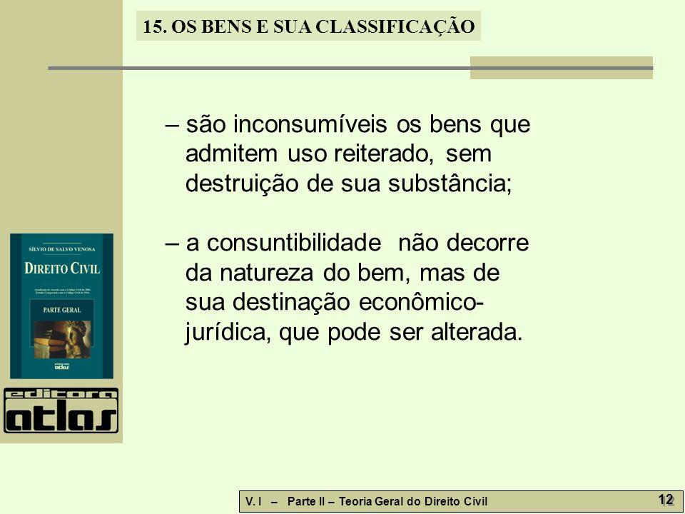 – são inconsumíveis os bens que admitem uso reiterado, sem destruição de sua substância;
