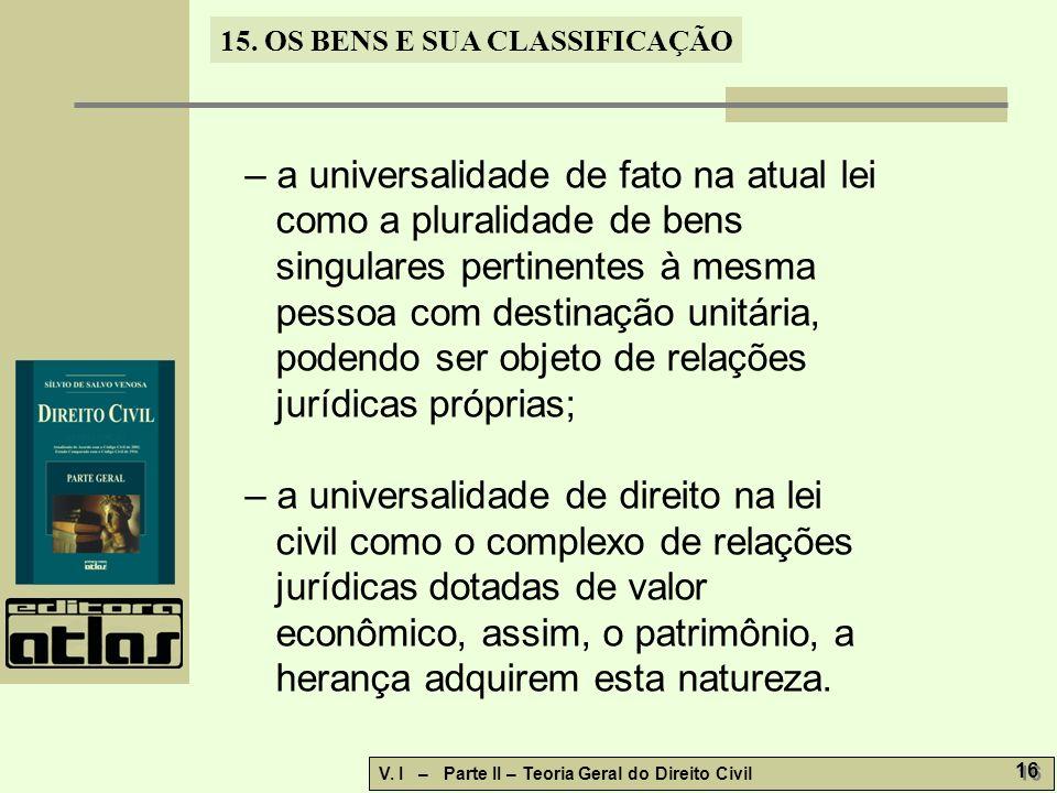 – a universalidade de fato na atual lei como a pluralidade de bens singulares pertinentes à mesma pessoa com destinação unitária, podendo ser objeto de relações jurídicas próprias;