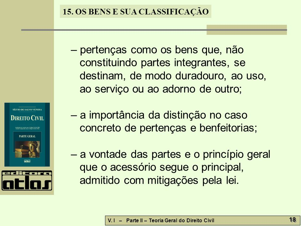 – pertenças como os bens que, não constituindo partes integrantes, se destinam, de modo duradouro, ao uso, ao serviço ou ao adorno de outro;