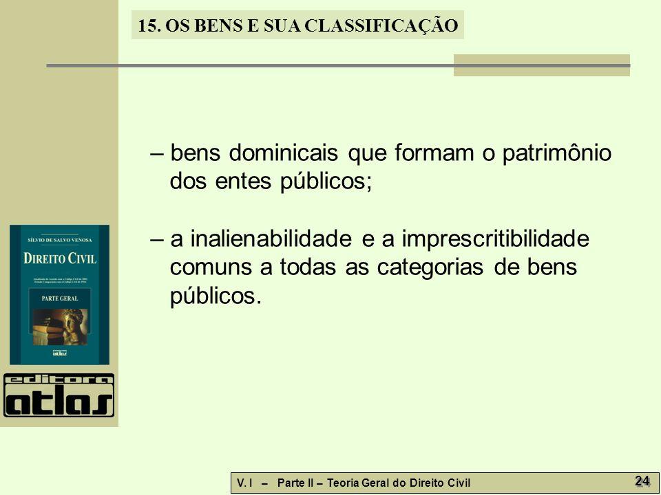 – bens dominicais que formam o patrimônio dos entes públicos;