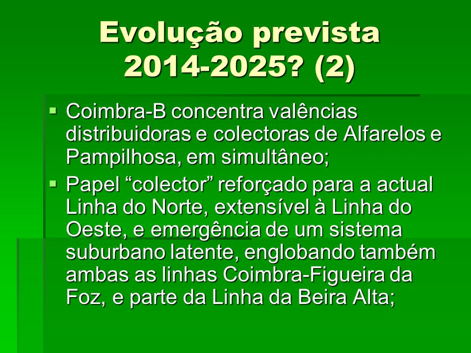 Evolução prevista 2014-2025 (2) Coimbra-B concentra valências distribuidoras e colectoras de Alfarelos e Pampilhosa, em simultâneo;