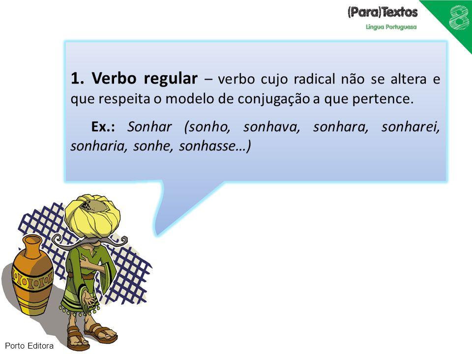 1. Verbo regular – verbo cujo radical não se altera e que respeita o modelo de conjugação a que pertence.