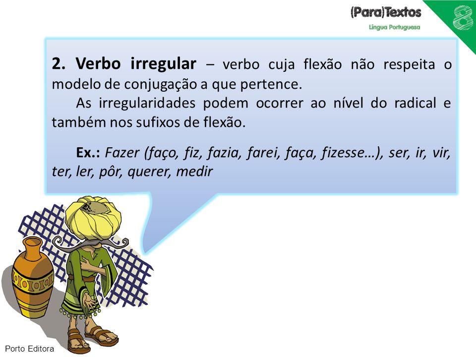 2. Verbo irregular – verbo cuja flexão não respeita o modelo de conjugação a que pertence.