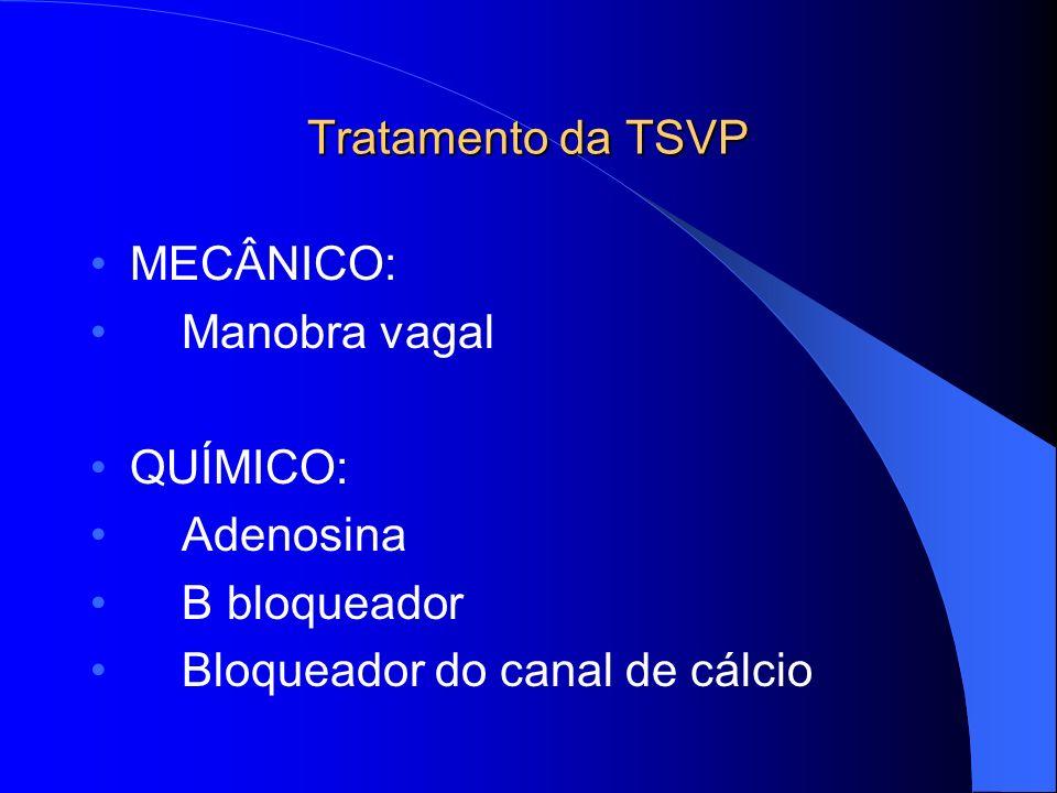 Tratamento da TSVP MECÂNICO: Manobra vagal. QUÍMICO: Adenosina.
