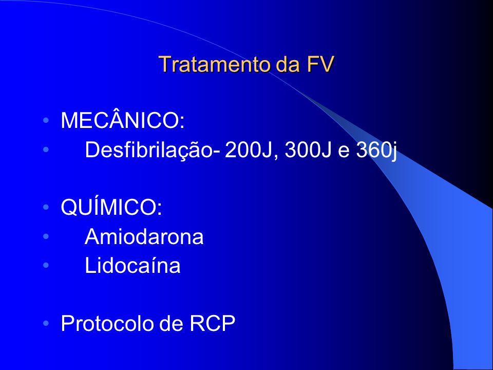 Tratamento da FV MECÂNICO: Desfibrilação- 200J, 300J e 360j.
