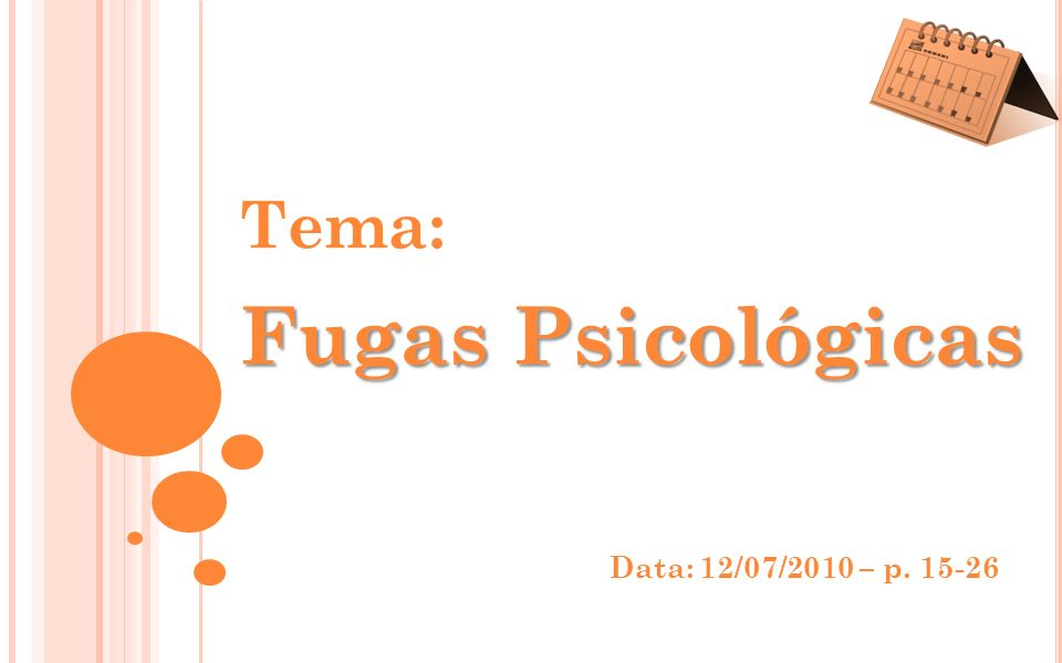 Tema: Fugas Psicológicas Data: 12/07/2010 – p. 15-26