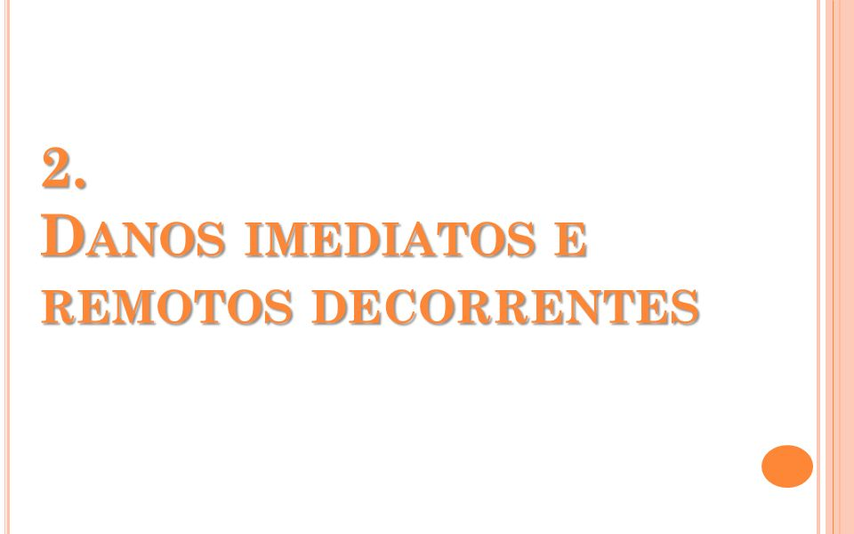 2. Danos imediatos e remotos decorrentes