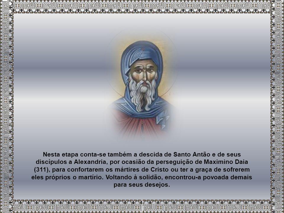 Nesta etapa conta-se também a descida de Santo Antão e de seus discípulos a Alexandria, por ocasião da perseguição de Maximino Daia (311), para confortarem os mártires de Cristo ou ter a graça de sofrerem eles próprios o martírio.