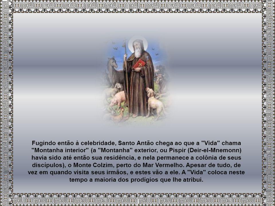 Fugindo então à celebridade, Santo Antão chega ao que a Vida chama Montanha interior (a Montanha exterior, ou Pispir (Deir-el-Mnemonn) havia sido até então sua residência, e nela permanece a colônia de seus discípulos), o Monte Colzim, perto do Mar Vermelho.