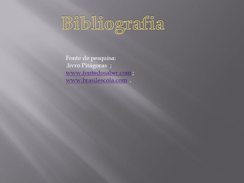 Bibliografia Fonte de pesquisa: .livro Pitágoras ;