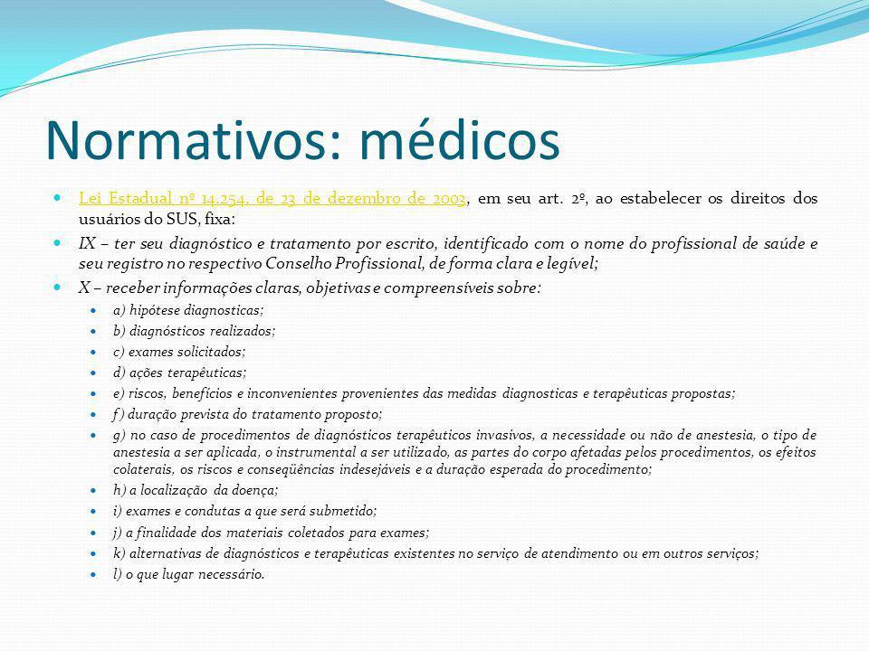 Normativos: médicos Lei Estadual nº 14.254, de 23 de dezembro de 2003, em seu art. 2º, ao estabelecer os direitos dos usuários do SUS, fixa: