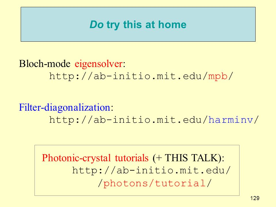 Do try this at home Bloch-mode eigensolver: http://ab-initio.mit.edu/mpb/ Filter-diagonalization: