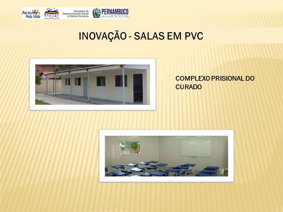 INOVAÇÃO - SALAS EM PVC COMPLEXO PRISIONAL DO CURADO