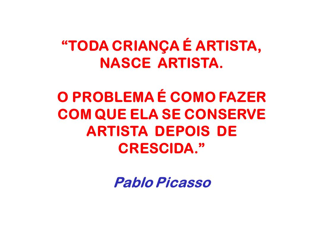 TODA CRIANÇA É ARTISTA, NASCE ARTISTA.