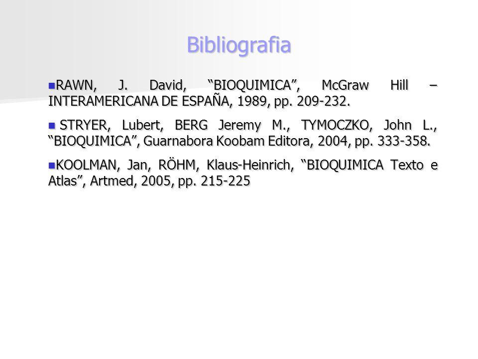 Bibliografia RAWN, J. David, BIOQUIMICA , McGraw Hill – INTERAMERICANA DE ESPAÑA, 1989, pp. 209-232.