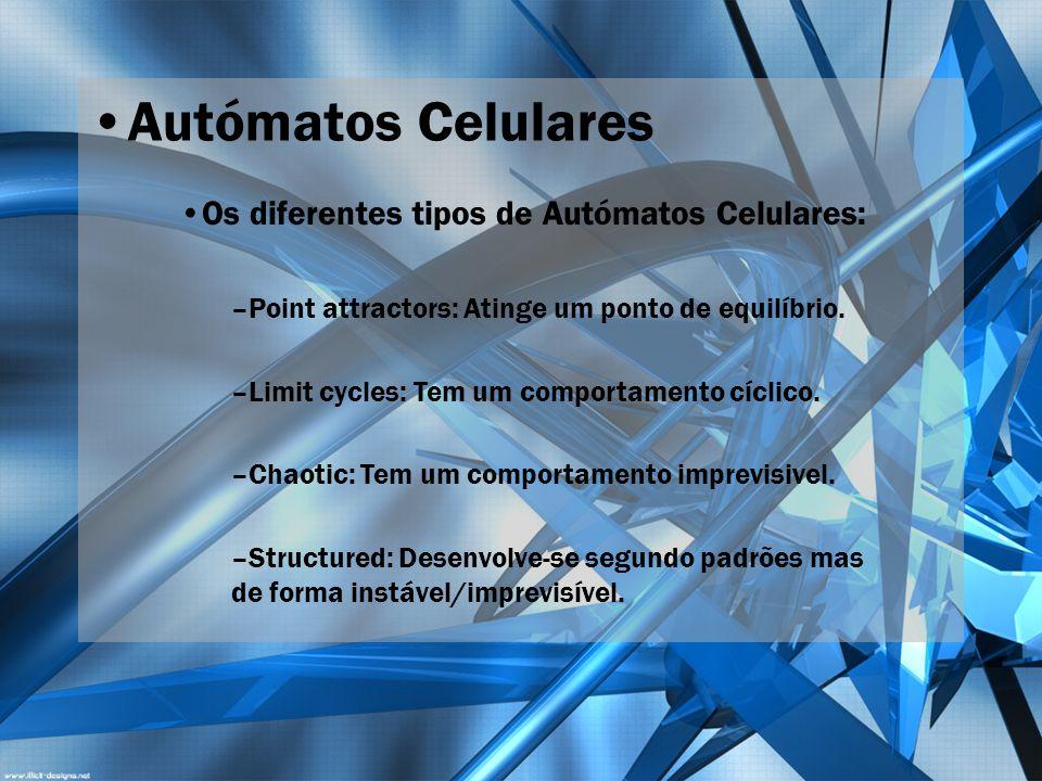 Autómatos Celulares Os diferentes tipos de Autómatos Celulares: