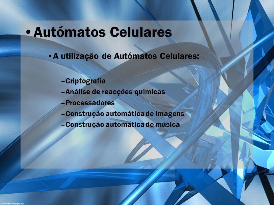 Autómatos Celulares A utilização de Autómatos Celulares: Criptografia