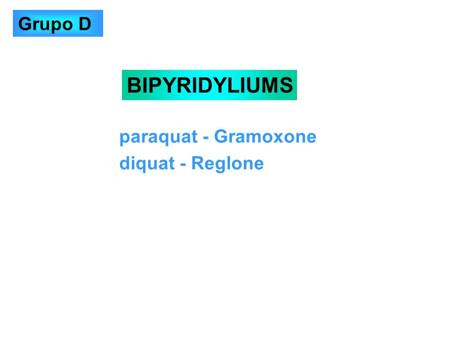 Grupo D BIPYRIDYLIUMS paraquat - Gramoxone diquat - Reglone