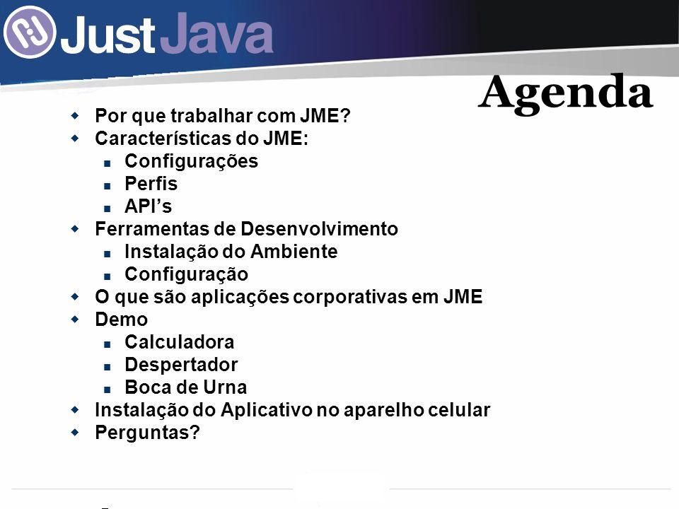 Agenda Por que trabalhar com JME Características do JME: