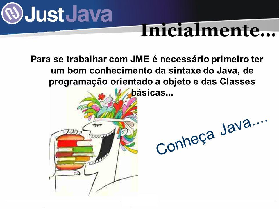 Inicialmente... Conheça Java....