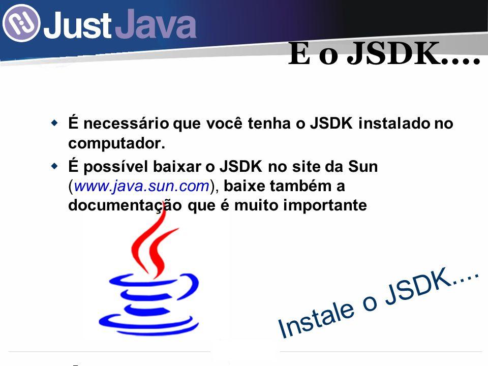 E o JSDK.... É necessário que você tenha o JSDK instalado no computador.