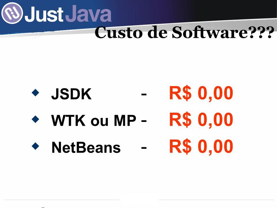 JSDK - R$ 0,00 WTK ou MP - R$ 0,00 NetBeans - R$ 0,00