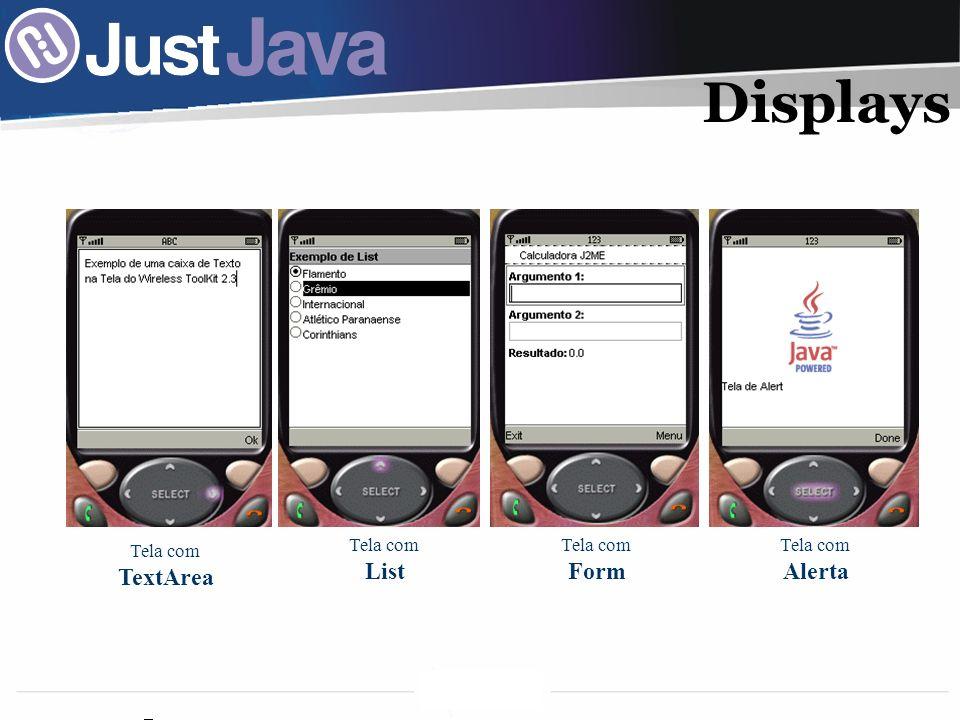Displays Tela com List Tela com Form Tela com Alerta Tela com TextArea
