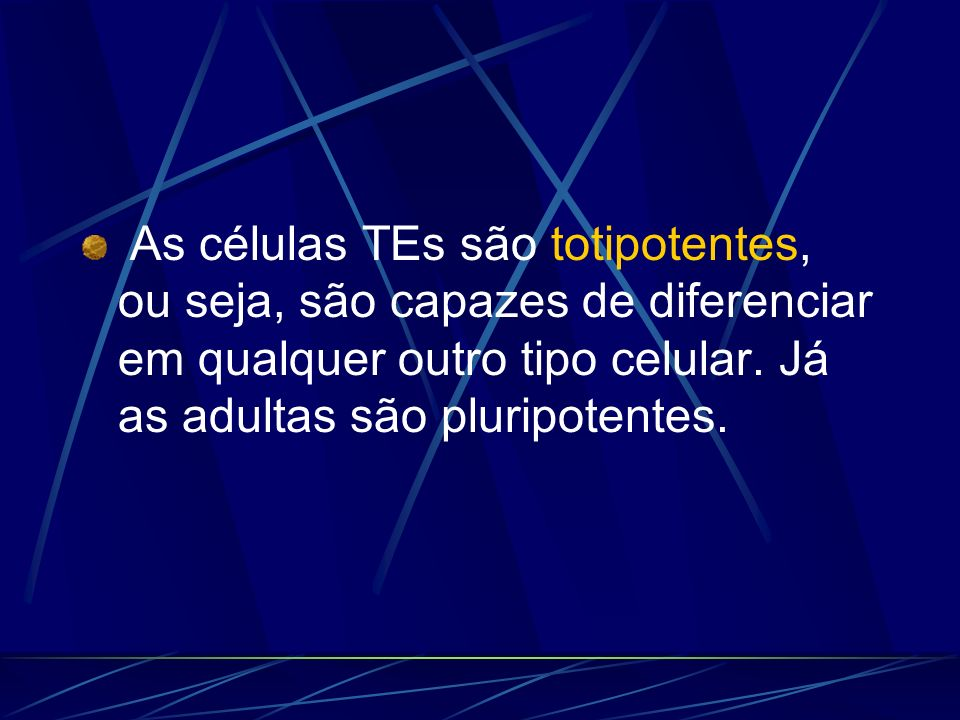 As células TEs são totipotentes, ou seja, são capazes de diferenciar em qualquer outro tipo celular.