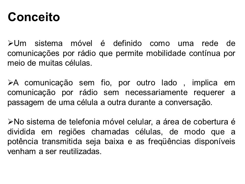 Conceito Um sistema móvel é definido como uma rede de comunicações por rádio que permite mobilidade contínua por meio de muitas células.