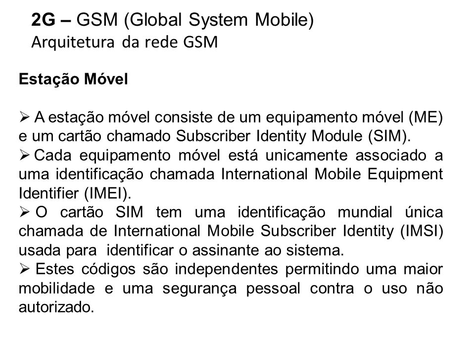 2G – GSM (Global System Mobile) Arquitetura da rede GSM Estação Móvel