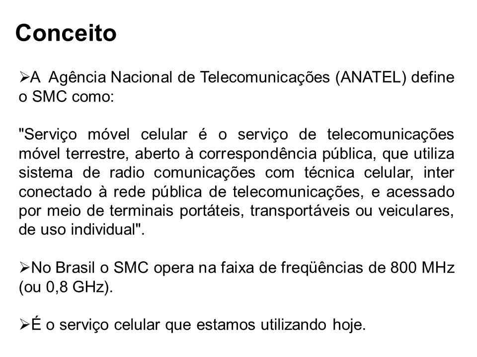 Conceito A Agência Nacional de Telecomunicações (ANATEL) define o SMC como: