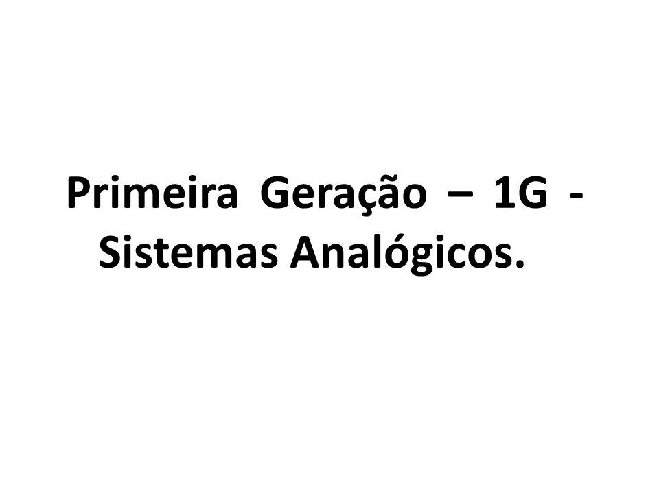 Primeira Geração – 1G - Sistemas Analógicos.