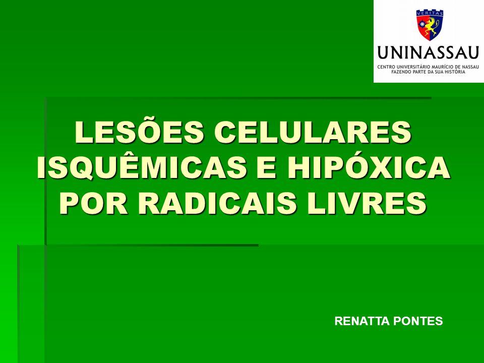 LESÕES CELULARES ISQUÊMICAS E HIPÓXICA POR RADICAIS LIVRES