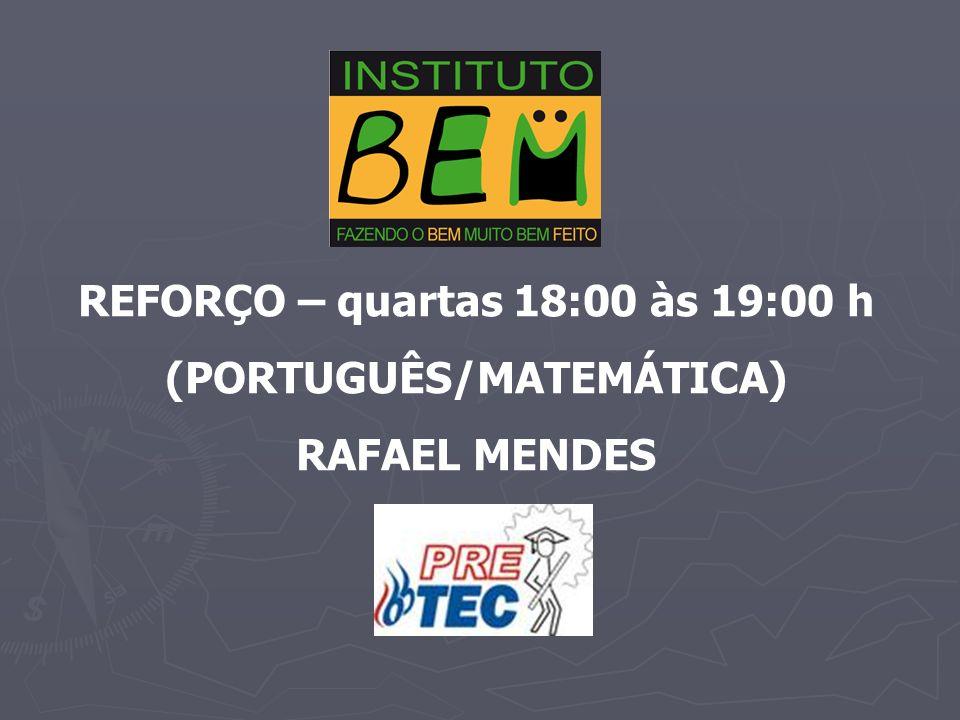 REFORÇO – quartas 18:00 às 19:00 h (PORTUGUÊS/MATEMÁTICA)