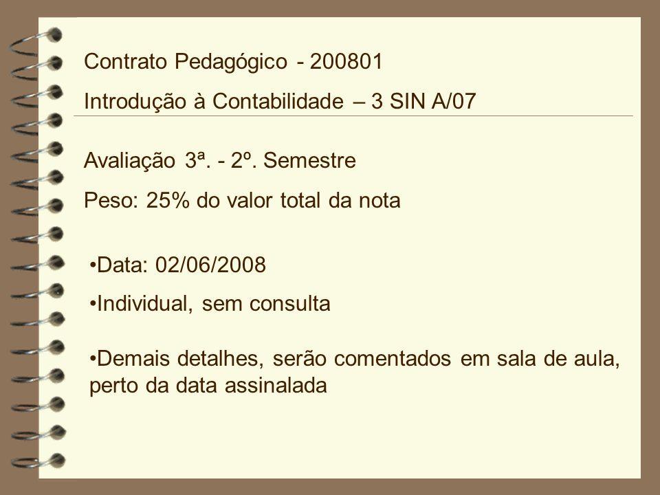 Contrato Pedagógico - 200801 Introdução à Contabilidade – 3 SIN A/07. Avaliação 3ª. - 2º. Semestre.