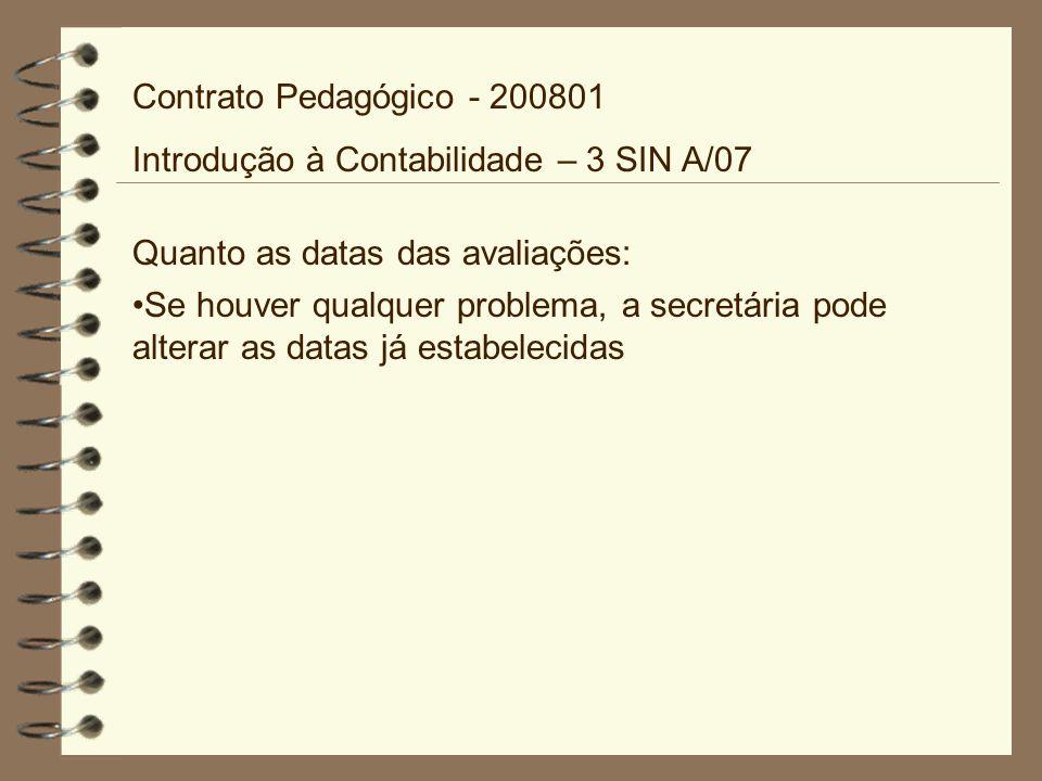 Contrato Pedagógico - 200801 Introdução à Contabilidade – 3 SIN A/07. Quanto as datas das avaliações: