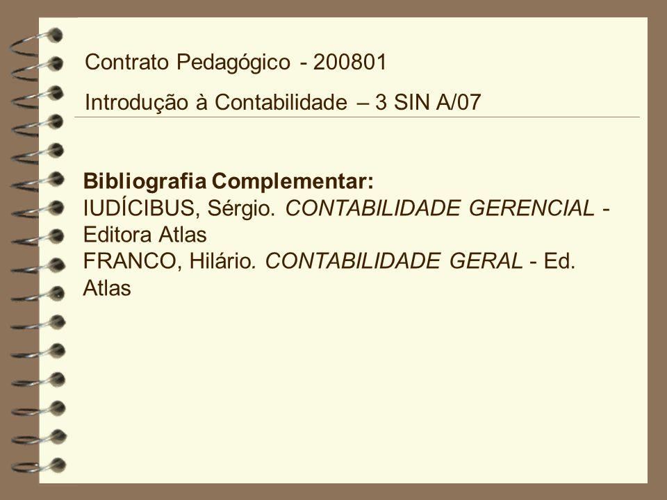 Contrato Pedagógico - 200801 Introdução à Contabilidade – 3 SIN A/07. Bibliografia Complementar: