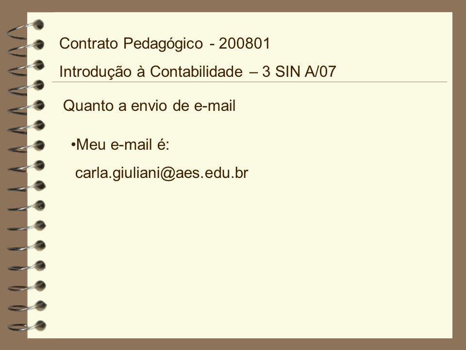 Contrato Pedagógico - 200801 Introdução à Contabilidade – 3 SIN A/07. Quanto a envio de e-mail. Meu e-mail é: