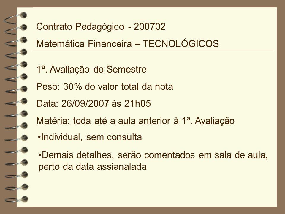 Contrato Pedagógico - 200702 Matemática Financeira – TECNOLÓGICOS. 1ª. Avaliação do Semestre. Peso: 30% do valor total da nota.