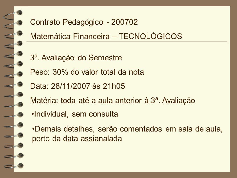 Contrato Pedagógico - 200702 Matemática Financeira – TECNOLÓGICOS. 3ª. Avaliação do Semestre. Peso: 30% do valor total da nota.