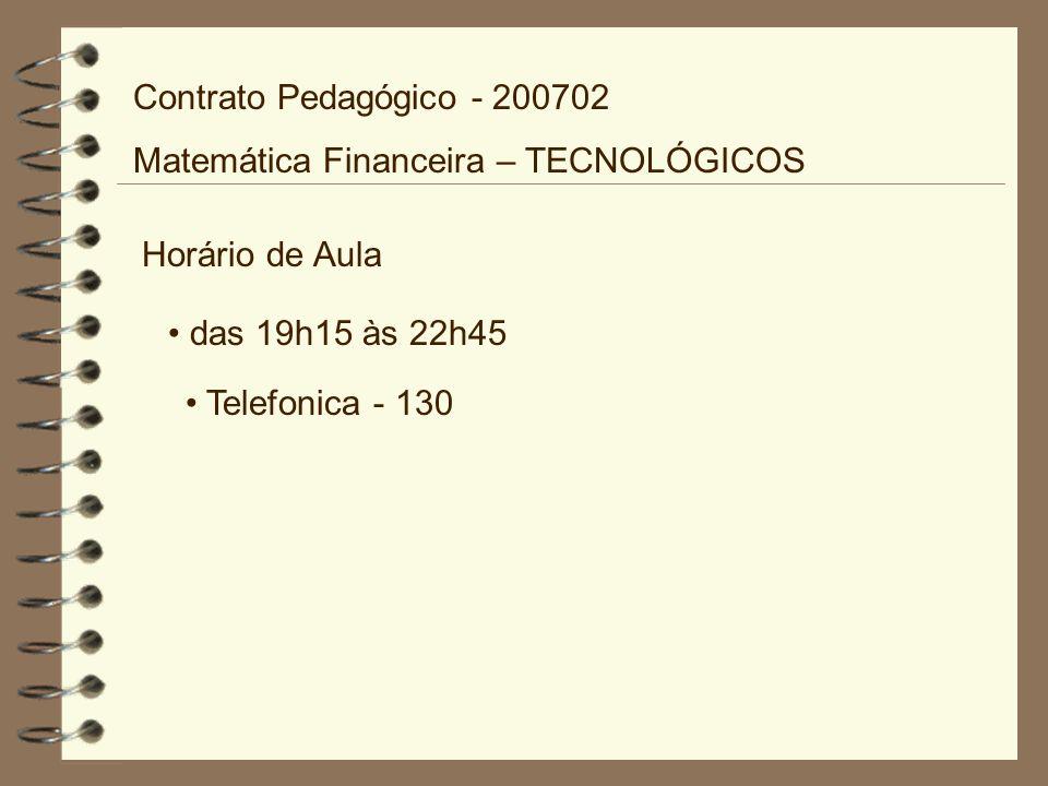 Contrato Pedagógico - 200702 Matemática Financeira – TECNOLÓGICOS. Horário de Aula. das 19h15 às 22h45.