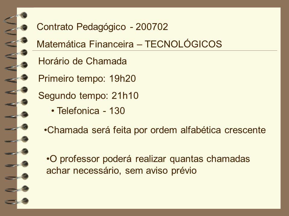 Contrato Pedagógico - 200702 Matemática Financeira – TECNOLÓGICOS. Horário de Chamada. Primeiro tempo: 19h20.