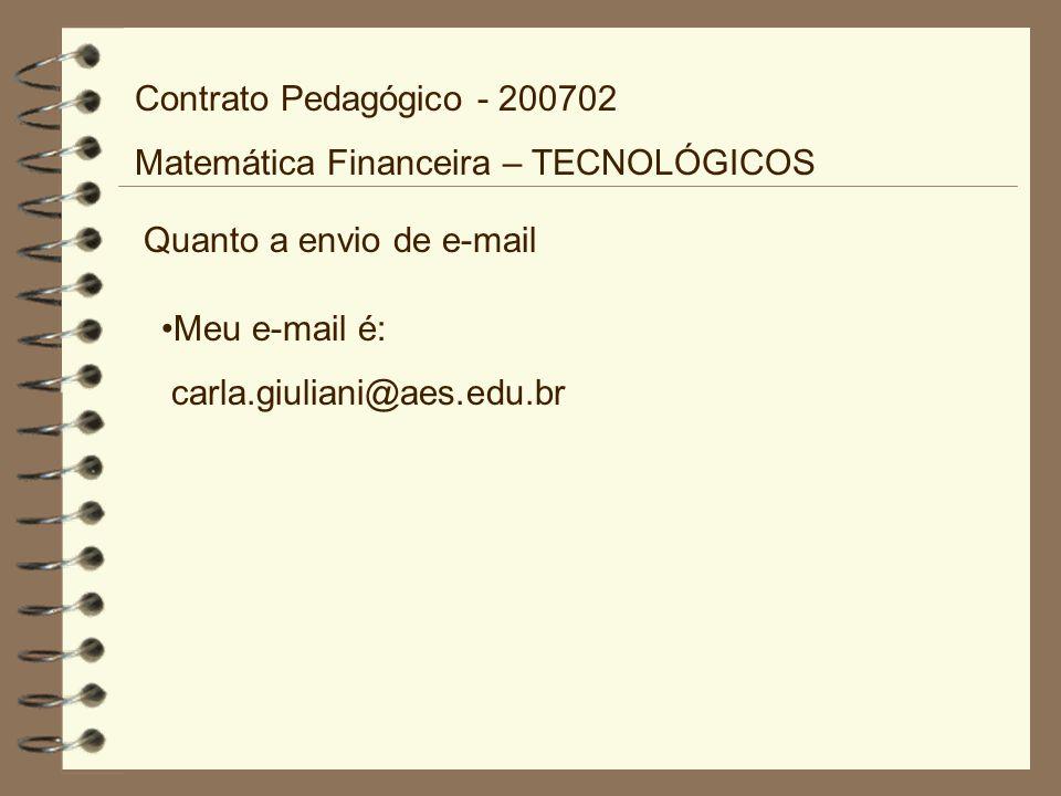 Contrato Pedagógico - 200702 Matemática Financeira – TECNOLÓGICOS. Quanto a envio de e-mail. Meu e-mail é:
