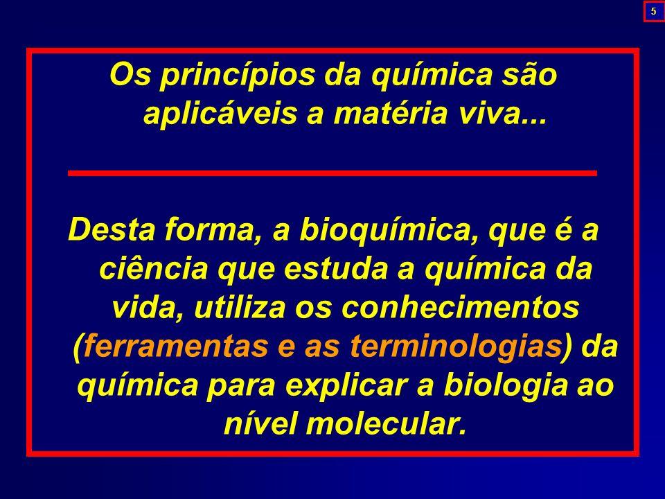 Os princípios da química são aplicáveis a matéria viva...