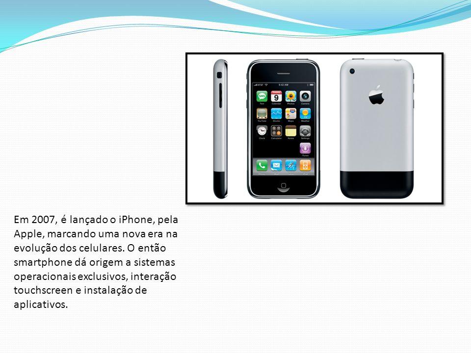 Em 2007, é lançado o iPhone, pela Apple, marcando uma nova era na evolução dos celulares.